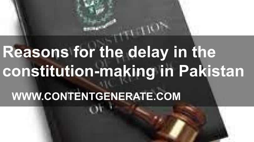 Reasons for the delay in the constitution-making in Pakistan