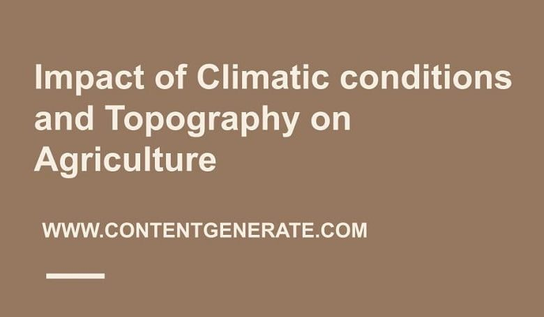 Impact of Climatic conditions and Topography on Agriculture