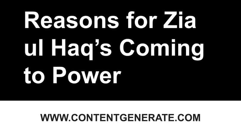 Reasons for Zia ul Haq's Coming to Power