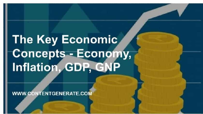 The Key economic Concepts - Economy, Inflation, GDP, GNP