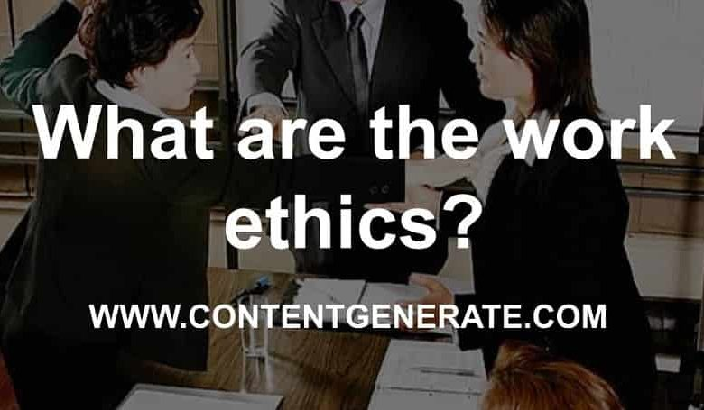 What are the work ethics?
