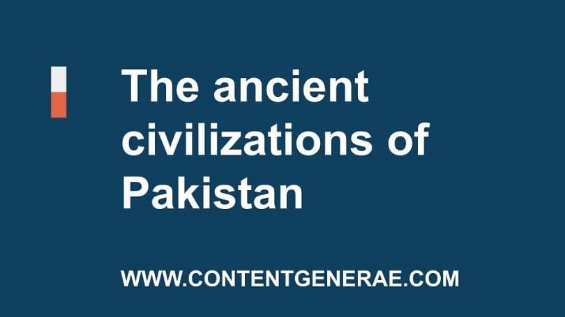 The ancient civilizations of PakistanThe ancient civilizations of Pakistan